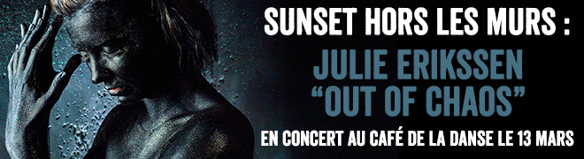 "Sunset Hors Les Murs : Julie ERIKSSEN ""Out of Chaos"" au Café de la Danse"